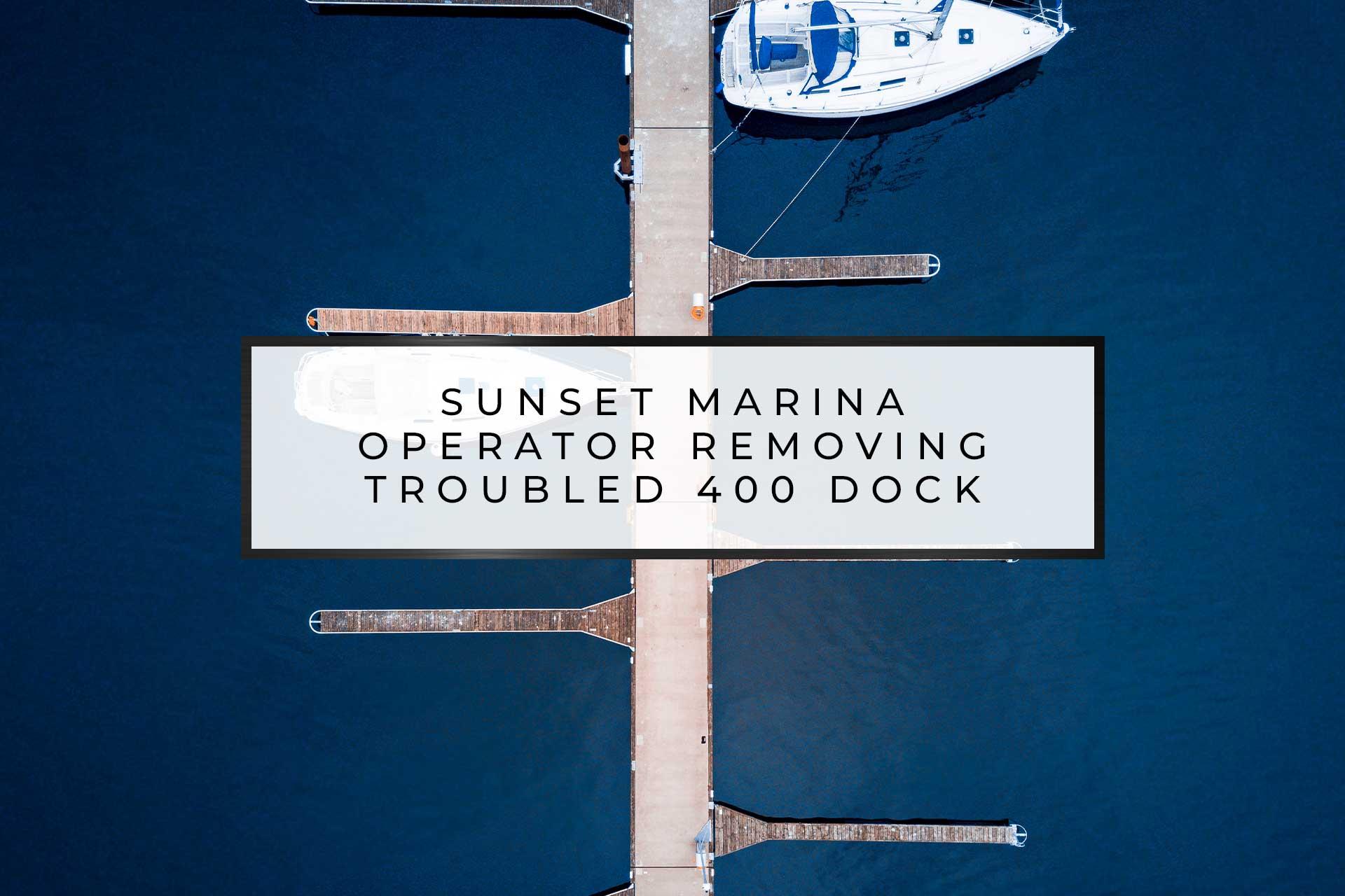 Sunset Marina Operator Removing Troubled Docks | Sunset Marina